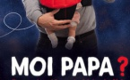 MOI PAPA ? : au SPLENDID dès le 19 janvier 2018